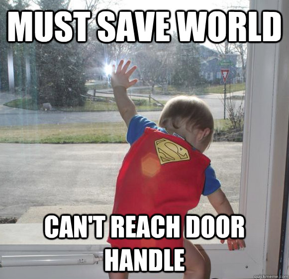 MUST SAVE WORLD CAN'T REACH DOOR HANDLE