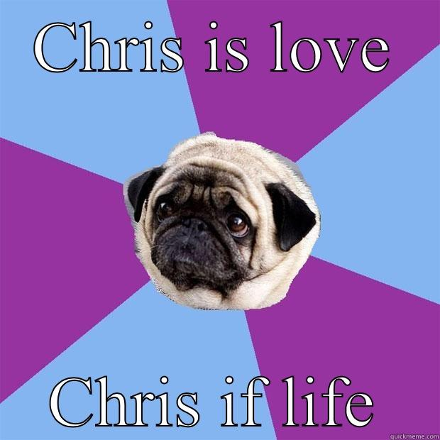 CHRIS IS LOVE CHRIS IF LIFE Lonely Pug