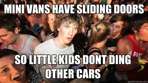 Mini Vans have sliding doors So little kids dont ding other cars - Mini Vans have sliding doors So little kids dont ding other cars  Sudden Clarity Clarence