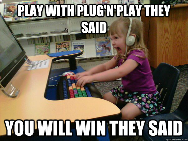 PLAY WITH PLUG'N'PLAY THEY SAID YOU WILL WIN THEY SAID - PLAY WITH PLUG'N'PLAY THEY SAID YOU WILL WIN THEY SAID  Raging Gamer Girl