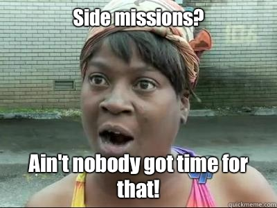 Side missions? Ain't nobody got time for that! - Side missions? Ain't nobody got time for that!  Sweet Brown KPsi