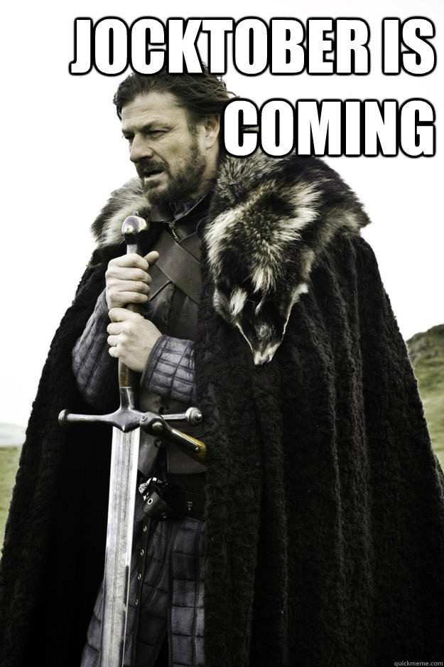 Jocktober is coming  - Jocktober is coming   Winter is coming
