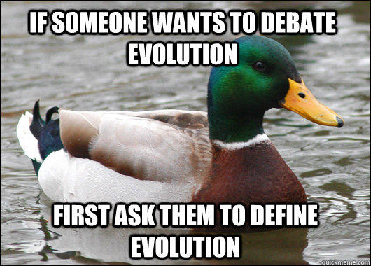 If someone wants to debate evolution first ask them to define evolution - If someone wants to debate evolution first ask them to define evolution  Actual Advice Mallard