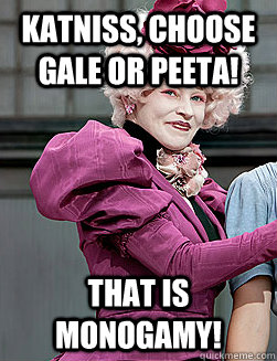 Katniss, Choose Gale or Peeta! That is Monogamy!