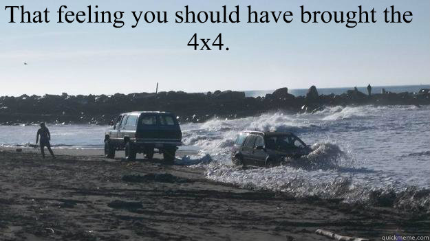 That feeling you should have brought the 4x4. - That feeling you should have brought the 4x4.  stuck on the beach