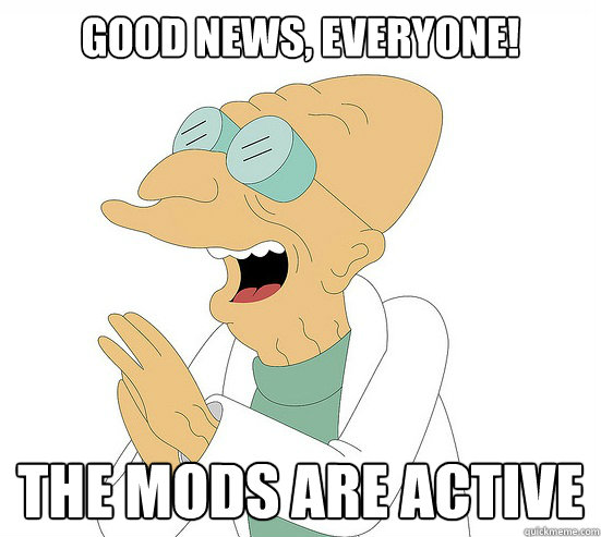 Good News, EVeryone! The Mods are active  - Good News, EVeryone! The Mods are active   Futurama Farnsworth
