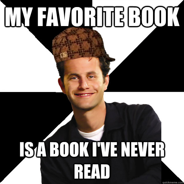 My favorite book Is a book I've never read - My favorite book Is a book I've never read  Scumbag Christian
