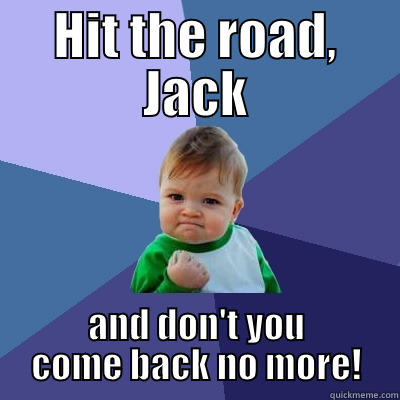 Jack hit the road jack and don t you come back no more success