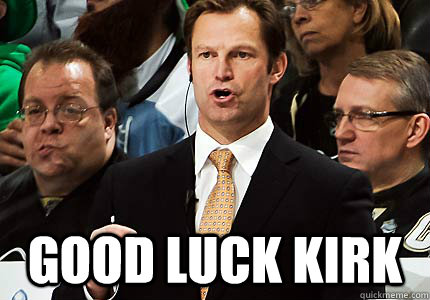 good luck kirk -  good luck kirk  Kirk Muller