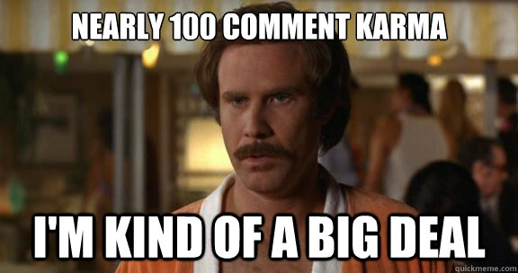 Nearly 100 comment karma  I'm kind of a big deal - Nearly 100 comment karma  I'm kind of a big deal  Kind of a Big Deal Burgundy