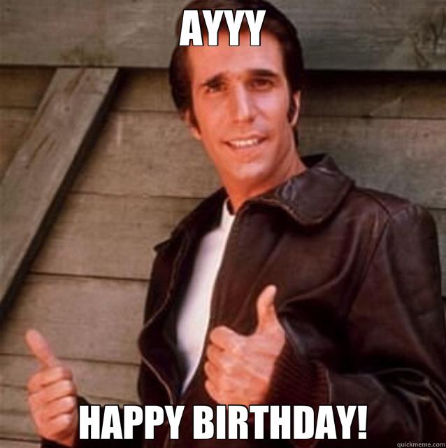39d11d5590872121dc2888deeeeae43527f4fc0da87b0fb0e61974a1508d54f8 ayyy happy birthday! fonz quickmeme