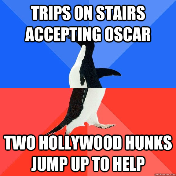 trips on stairs accepting oscar two hollywood hunks jump up to help - trips on stairs accepting oscar two hollywood hunks jump up to help  Socially Awkward Awesome Penguin