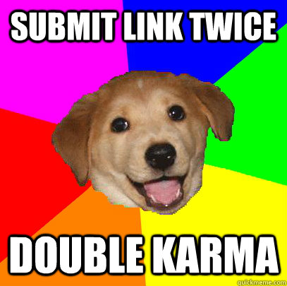 submit link twice double karma - submit link twice double karma  Advice Dog