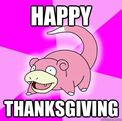 Happy Thanksgiving - Happy Thanksgiving  Slowpoke