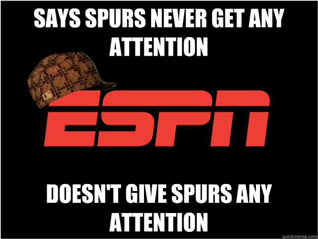 Says spurs never get any attention Doesn't give spurs any attention
