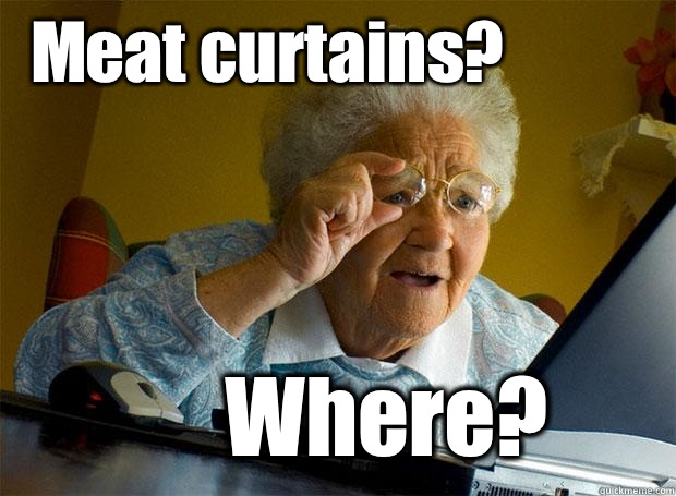 Meat Curtains Where Grandma Finds The Internet Quickmeme
