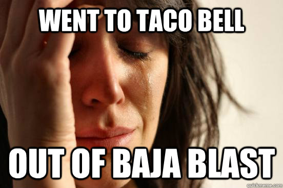went to taco bell out of baja blast - went to taco bell out of baja blast  First World Problems