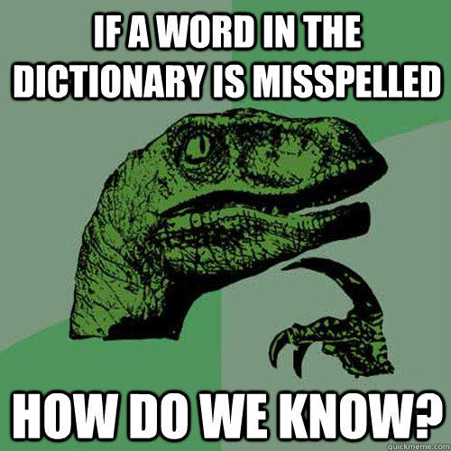 If a word in the dictionary is misspelled How do we Know? - If a word in the dictionary is misspelled How do we Know?  Philosoraptor