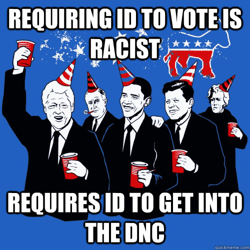 Requiring ID to vote is racist requires id to get into the dnc