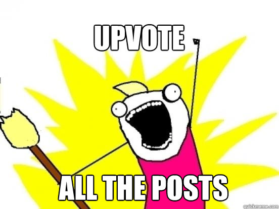 upvote ALL the posts - upvote ALL the posts  X All The Things