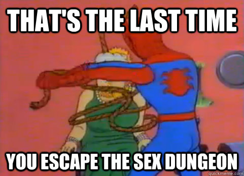 That's the last time You escape the sex dungeon