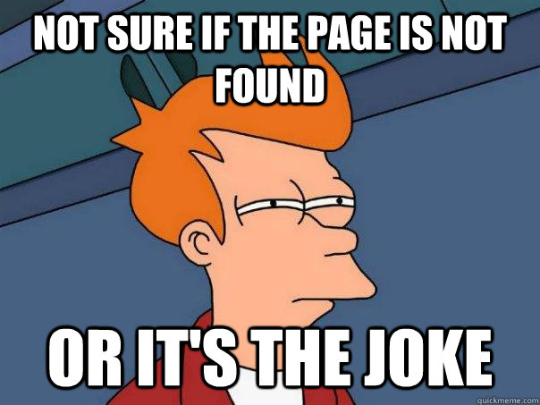 Not sure if the page is not found Or it's the joke - Not sure if the page is not found Or it's the joke  Futurama Fry
