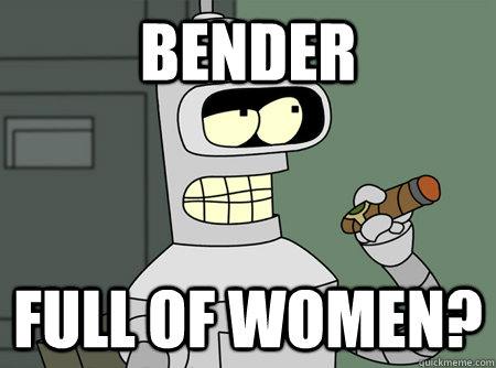 BENDER FULL OF WOMEN?