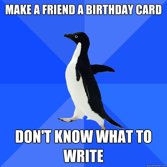 Make a friend a birthday card Dont know what to write Socially – What to Write on a Birthday Card to a Friend