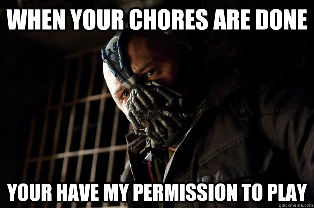 When your chores are done Your have my permission to play - When your chores are done Your have my permission to play  Academy Bane