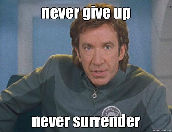 3a10eb94d0c16a968db0bf2d4e8930555efb4a9c85282008f8eb56eb0de3a35e never give up never surrender motivational tim allen quickmeme