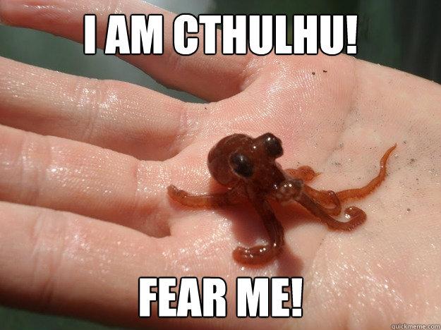 I am Cthulhu! Fear Me!  Cthulhu