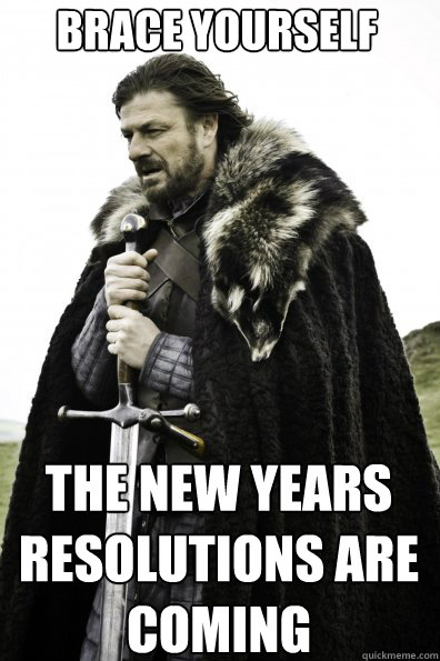 Brace Yourself THE NEW YEARS RESOLUTIONS ARE COMING