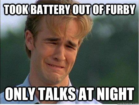took battery out of furby  only talks at night - took battery out of furby  only talks at night  1990s Problems
