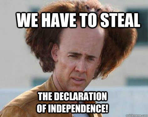 We have to steal The Declaration of Independence!