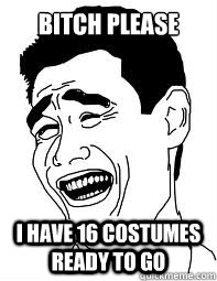 Bitch please I have 16 costumes ready to go - Bitch please I have 16 costumes ready to go  Misc