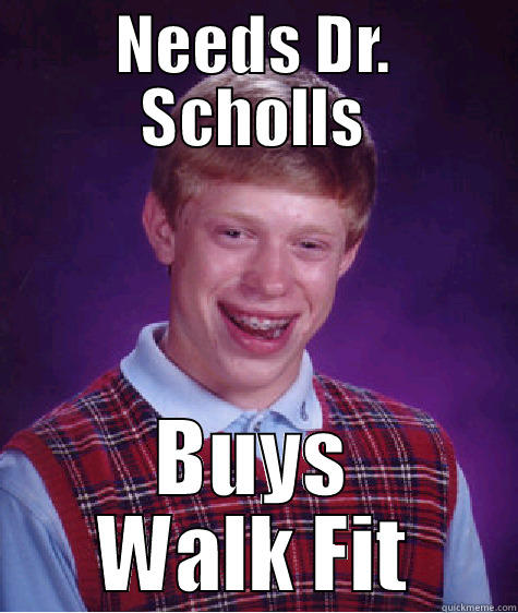 Catchy Title - NEEDS DR. SCHOLLS BUYS WALK FIT Bad Luck Brain
