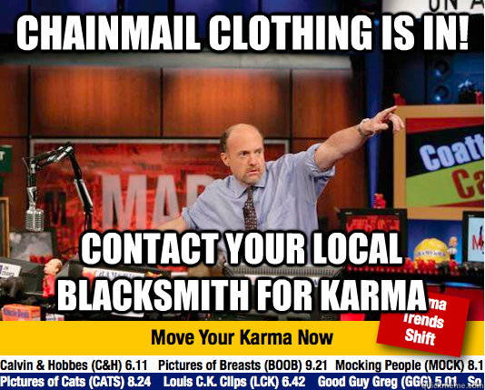 Chainmail clothing is in! contact your local blacksmith for karma - Chainmail clothing is in! contact your local blacksmith for karma  move your karma now