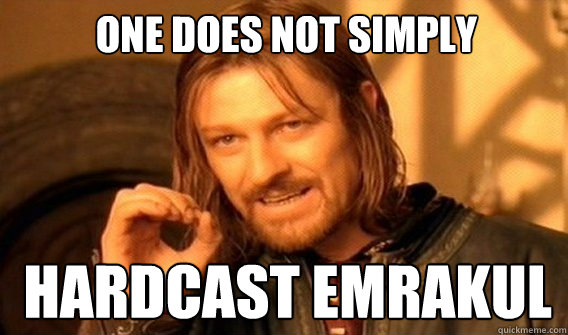 One does not simply Hardcast EMRAKUl - One does not simply Hardcast EMRAKUl  Boromirmod