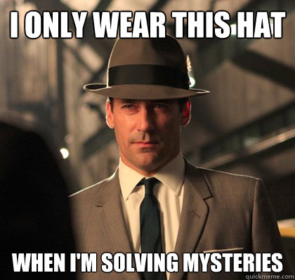I only wear this hat when I'm solving mysteries