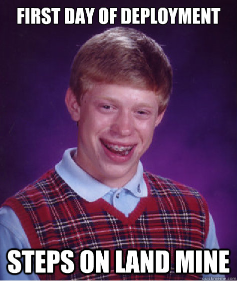 first day of deployment steps on land mine - first day of deployment steps on land mine  Bad Luck Brian