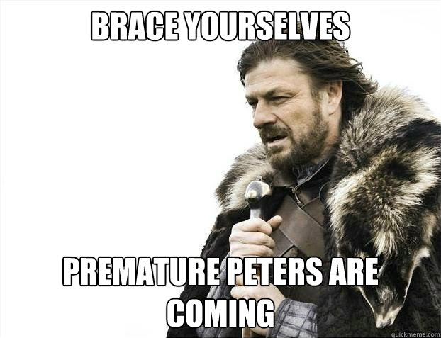 BRACE YOURSELVES PREMATURE PETERS ARE COMING - BRACE YOURSELVES PREMATURE PETERS ARE COMING  Misc