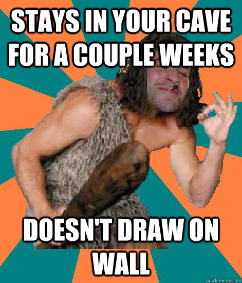 stays in your cave for a couple weeks doesn't draw on wall - stays in your cave for a couple weeks doesn't draw on wall  Good Guy Grog