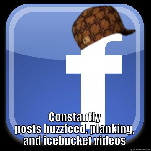 CONSTANTLY POSTS BUZZFEED, PLANKING, AND ICEBUCKET VIDEOS Scumbag Facebook