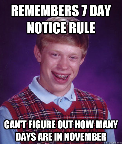 Remembers 7 day notice rule can't figure out how many days are in November - Remembers 7 day notice rule can't figure out how many days are in November  Bad Luck Brian
