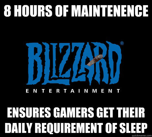 8 Hours of maintenence ensures gamers get their daily requirement of sleep