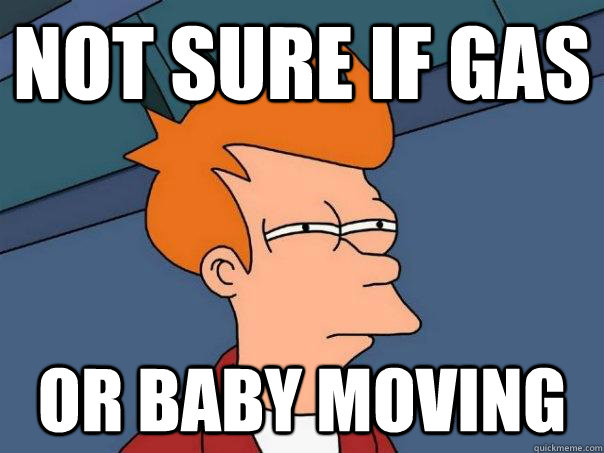 Not sure if gas Or baby moving - Not sure if gas Or baby moving  Futurama Fry