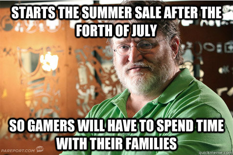 Starts the summer sale after the forth of July So gamers will have to spend time with their families  Good Guy Gabe