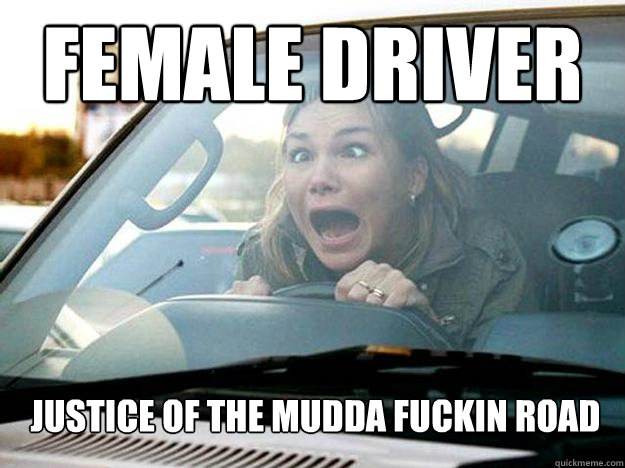 Female Driver Justice of the mudda fuckin road - Female Driver Justice of the mudda fuckin road  Mayhem Female Driver