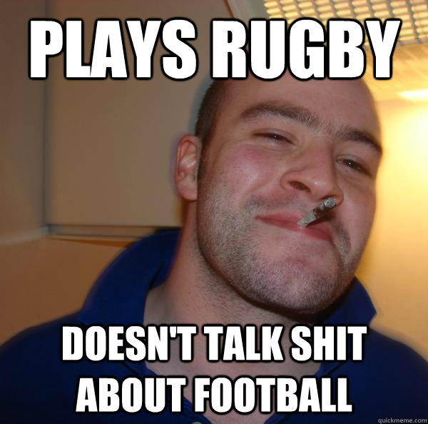 Plays rugby doesn't talk shit about football - Plays rugby doesn't talk shit about football  Misc