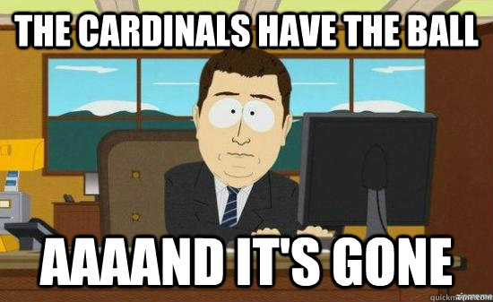 The Cardinals Have the ball AAAAND it's GONE - The Cardinals Have the ball AAAAND it's GONE  aaaand its gone